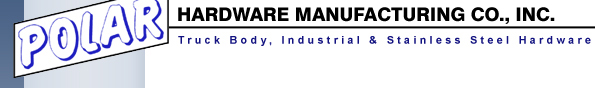 Polar Hardware Mfg Co., Inc. | Truck Body, Industrial & Stainless Steel Hardware